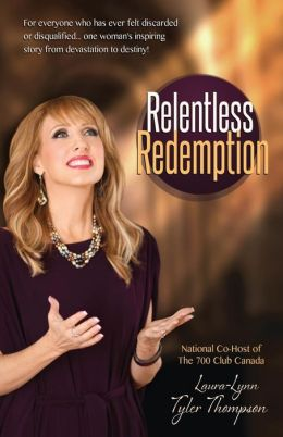Relentless Redemption: For Everyone Who Has Ever Felt Discarded or Disqualified... One Woman's Inspiring Story From Devastation to Destiny!