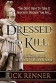 Book Cover Image. Title: Dressed to Kill:  A Biblical Approach to Spiritual Warfare and Armor, Author: Rick Renner