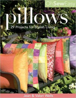 Oh Sew Easy Pillows: 29 Projects for Stylish Living (PagePerfect NOOK Book)