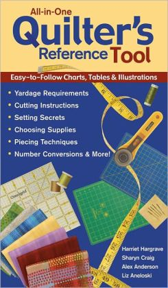 All-in-One Quilter's Reference Tool: Easy-to-Follow Charts, Tables & Illustrations Yardage Requirements Cutting Instructions Setting Secrets Choosing Supplies Piecing Techniques Number Conversions & More! (PagePerfect NOOK Book)