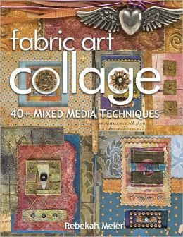 Fabric Art Collage-40+ Mixed Media Techniques (PagePerfect NOOK Book)