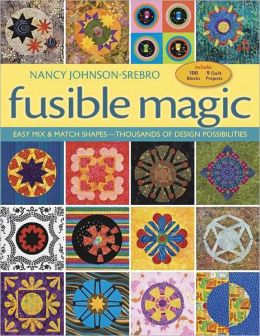 Fusible Magic: Easy Mix & Match Shapes, Thousands of Design Possibilities, Includes 100 Block, 9 Quilt Projects (PagePerfect NOOK Book)