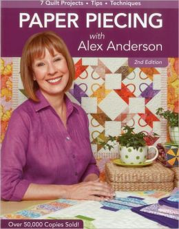 Paper Piecing with Alex Anderson, 2nd Edition: 7 Quilt Projects -- Tips --Techniques
