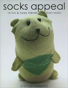 Socks Appeal: 16 Fun and Funky Friends Sewn from Socks