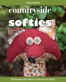 Countryside Softies: 28 Handmade Wool Creatures to Stitch