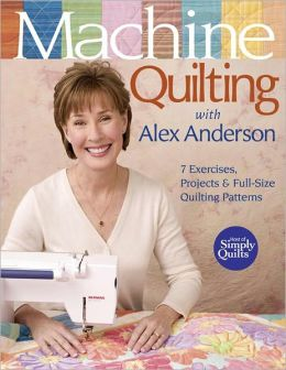 Machine Quilting With Alex Anderson: 7 Exercises, Projects & Full-Size Quilting Patterns (PagePerfect NOOK Book)