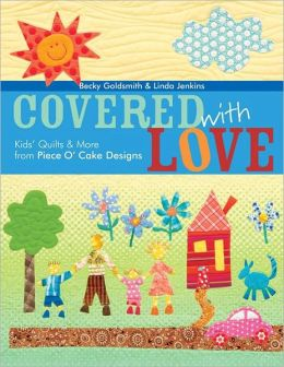 Covered With Love: Kids' Quilts & More from Piece O' Cake Designs (PagePerfect NOOK Book)