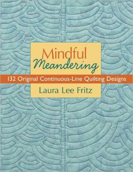 Mindful Meandering: 132 Original Continuous-Line Quilting Designs