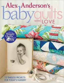 Alex Anderson's Baby Quilts With Love: 12 Timeless Projects for Today's Nursery (PagePerfect NOOK Book)
