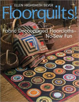 Floorquilts!: Fabric Decoupaged Floorcloths - No-Sew Fun (PagePerfect NOOK Book)