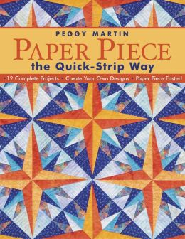 Paper Piece The Quick Strip Way: 12 Complete Projects - Create Your Own Designs - Paper Piece Faster! (PagePerfect NOOK Book)