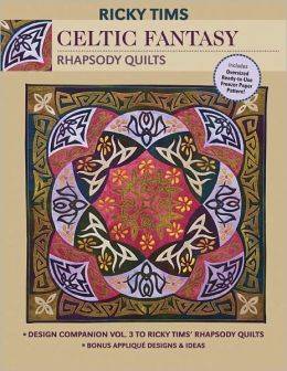Celtic Fantasy-Rhapsody Quilts: Design Companion Vol. 3 to Ricky Tims' Rhapsody Quilts Full-Size Freezer Paper Pattern Bonus Applique Designs & Ideas