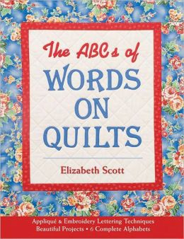 The ABCs of Words on Quilts: Applique & Embroidery - Lettering Techniques - Beautiful Projects - 6 Complete Alphabets (PagePerfect NOOK Book)