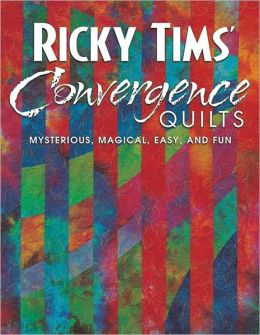 Ricky Tims Convergence Quilts: Mysterious, Magical, Easy, and Fun (PagePerfect NOOK Book)