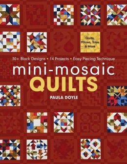 Mini-Mosaic Quilts: 30+ Block Designs * 14 Projects * Easy Piecing Technique