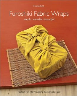 Furoshiki Fabric Wraps: Simple * Reusable * Beautiful