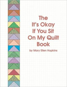 The It's Okay if You Sit on My Quilt Book (PagePerfect NOOK Book)