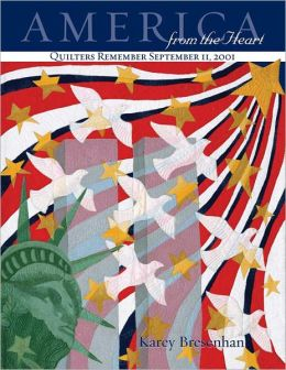 America from the Heart: Quilters Remember September 11, 2001