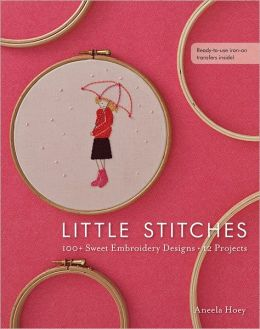 Little Stitches: 100+ Sweet Embroidery Designs * 12 Projects