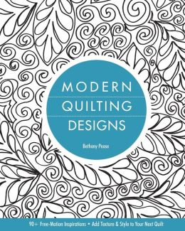 Modern Quilting Designs: 90+ Free-Motion Inspirations- Add Texture & Style to Your Next Quilt