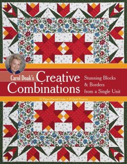 Carol Doak's Creative Combinations: Stunning Blocks & Borders from a Single Unit * 32 Paper-Pieced Units * 8 Quilt Projects