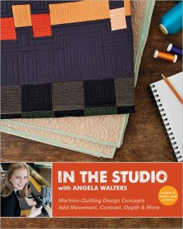 In the Studio with Angela Walters: Machine-Quilting Design Concepts * Add Movement, Contrast, Depth & More