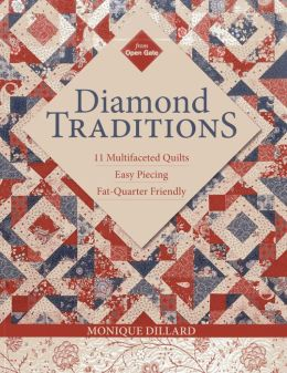 Diamond Traditions: 11 Multifaceted Quilts * Easy Piecing * Fat-Quarter Friendly
