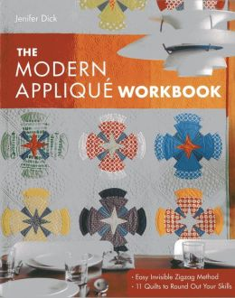 The Modern Applique Workbook: Easy Invisible Zigzag Method * 11 Quilts to Round Out Your Skills