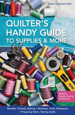 Quilter's Handy Guide to Supplies & More: * Needles, Threads, Batting * Machines, Tools, Workspace * Preparing Fabric, Storing Quilts * Bonus: Simple Piecing Techniques
