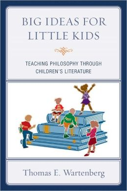Big Ideas for Little Kids: Teaching Philosophy through Children's Literature