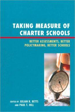 Taking Measure of Charter Schools: Better Assessments, Better Policymaking, Better Schools