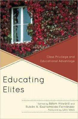 Educating Elites: Class Privilege and Educational Advantage