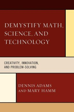 Demystify Math, Science, and Technology: Creativity, Innovation, ,and Problem-Solving