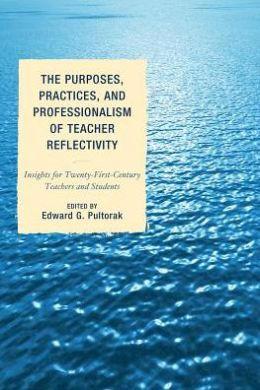 The Purposes, Practices, and Professionalism of Teacher Reflectivity: Insights for Twenty-First-Century Teachers and Students