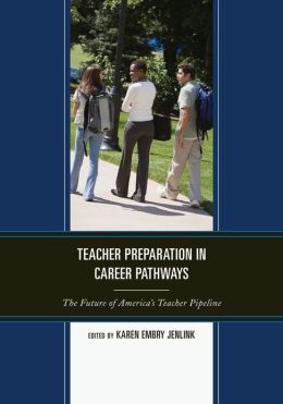 Teacher Preparation in Career Pathways: The Future of America's Teacher Pipeline