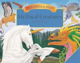 Mythical Creatures (Sounds of the Wild Series)