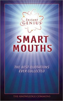Instant Genius: Smart Mouths: The Best Quotations Ever Collected