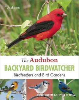 The Audubon Backyard Birdwatcher: Birdfeeders and Bird Gardens