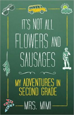 It's Not All Flowers and Sausages: My Adventures in Second Grade