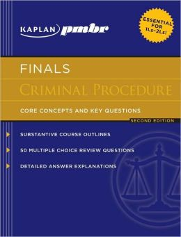 Kaplan PMBR FINALS: Criminal Procedure: Core Concepts and Key Questions