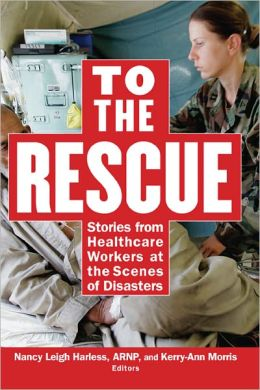 To the Rescue: Stories from Healthcare Workers at the Scenes of Disasters