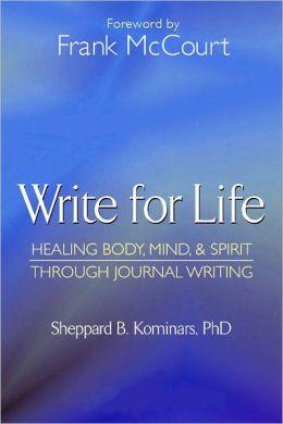 Write for Life: Healing Body, Mind & Spirit Through Journal Writing
