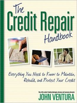 The Credit Repair Handbook: Everything You Need to Know to Maintain, Rebuild, and Protect Your Credit