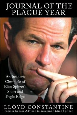 Journal of the Plague Year: An Insider's Chronicle of Eliot Spitzer's Short and Tragic Reign