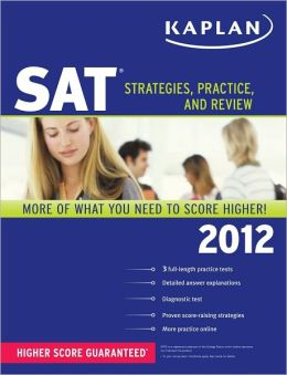 Kaplan SAT 2012: Strategies, Practice, and Review