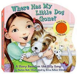 Where Has My Little Dog Gone?: A Story Based on a Silly Song