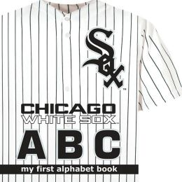 Chicago White Sox ABC: My First Alphabet Book