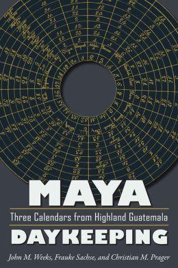 Maya Daykeeping: Three Calendars from Highland Guatemala