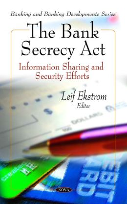 The Bank Secrecy Act: Information Sharing and Security Efforts