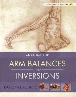 Yoga Mat Companion Four: Anatomy for Arm Balances and Inversions